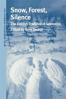 Book Snow, Forest, Silence: The Finnish Tradition Of Semiotics by Eero Tarasti