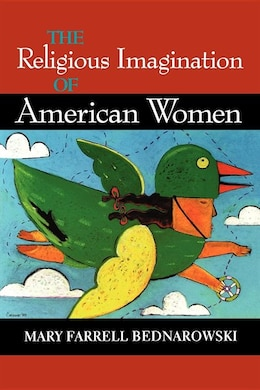 Book The Religious Imagination of American Women by Mary Farrell Bednarowski