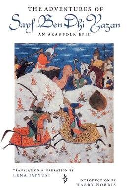 Book The Adventures of Sayf Ben Dhi Yazan: An Arab Folk Epic by Lena Jayyusi