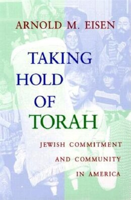 Book Taking Hold of Torah: Jewish Commitment And Community In America by Arnold M. Eisen