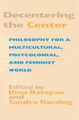 Book Decentering the Center: Philosophy For A Multicultural, Postcolonial, And Feminist World by Uma Narayan
