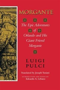 Book Morgante: The Epic Adventures Of Orlando And His Giant Friend Morgante by Luigi Pulci