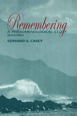 Book Remembering, Second Edition: A Phenomenological Study by Edward S. Casey