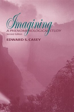 Book Imagining, Second Edition: A Phenomenological Study by Edward S. Casey