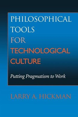 Book Philosophical Tools for Technological Culture: Putting Pragmatism To Work by Larry A. Hickman