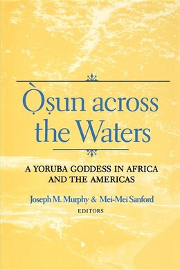 Book Osun across the Waters: A Yoruba Goddess In Africa And The Americas by Joseph M. Murphy
