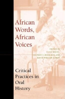 Book African Words, African Voices: Critical Practices in Oral History by Luise S. White