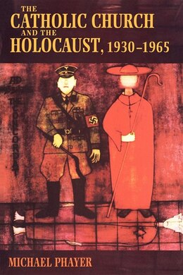 Book The Catholic Church and the Holocaust, 1930-1965 by Michael Phayer