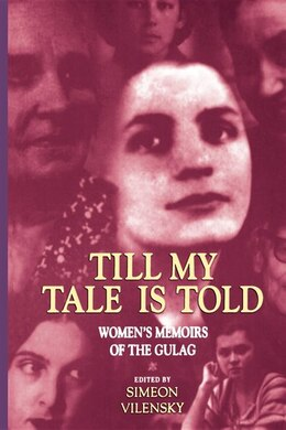 Book Till My Tale Is Told: Women's Memoirs Of The Gulag by Simeon S. Vilensky