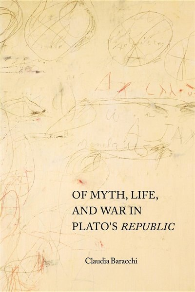 Of Myth, Life, And War In Plato's Republic by Claudia Baracchi