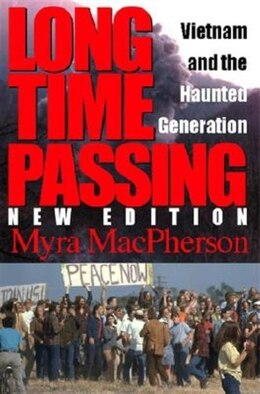 Book Long Time Passing, New Edition: Vietnam And The Haunted Generation by Myra Macpherson