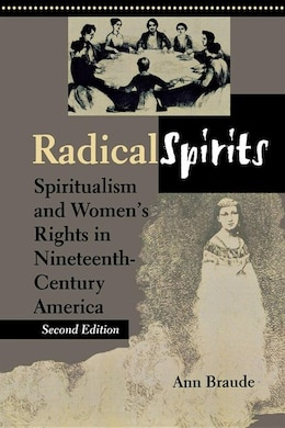 Book Radical Spirits, Second Edition: Spiritualism And Women's Rights In Nineteenth-century America by Ann Braude