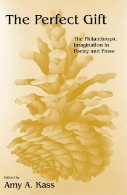 Book The Perfect Gift: The Philanthropic Imagination in Poetry and Prose by Amy A. Kass