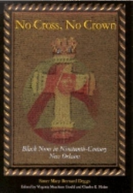 Book No Cross, No Crown: Black Nuns in Nineteenth-Century New Orleans by Sister Mary Bernard Deggs