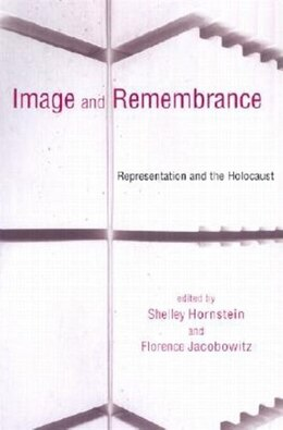 Book Image and Remembrance: Representation and the Holocaust by Shelley Hornstein