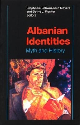 Book Albanian Identities: Myth and History by Bernd J. Fischer