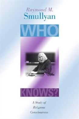 Book Who Knows?: A Study of Religious Consciousness by Raymond M. Smullyan