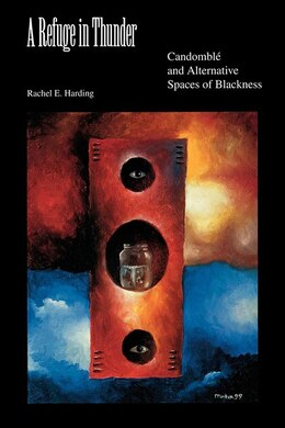 Book A Refuge in Thunder: Candomblé And Alternative Spaces Of Blackness by Rachel E. Harding