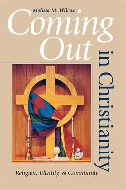 Book Coming Out in Christianity: Religion, Identity, And Community by Melissa M. Wilcox