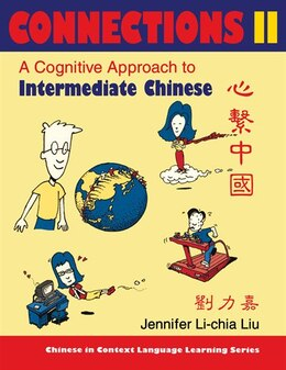 Book Connections Ii [text + Workbook], Textbook & Workbook: A Cognitive Approach To Intermediate Chinese by Jennifer Li-chia Liu