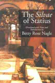 The Silvae of Statius by Betty Rose Nagle