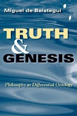 Book Truth and Genesis: Philosophy as Differential Ontology by Miguel De Beistegui