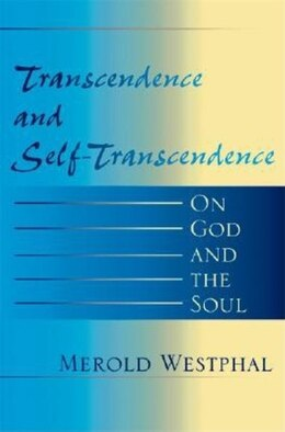 Book Transcendence and Self-Transcendence: On God and the Soul by Merold Westphal
