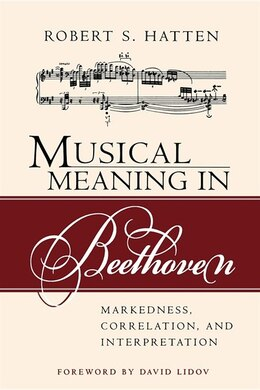 Book Musical Meaning in Beethoven: Markedness, Correlation, And Interpretation by Robert S. Hatten