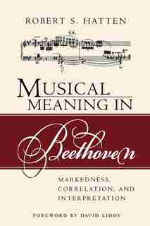 Musical Meaning in Beethoven: Markedness, Correlation, And Interpretation by Robert S. Hatten