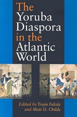 Book The Yoruba Diaspora in the Atlantic World by Matt D. Childs