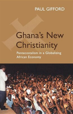 Book Ghana's New Christianity, New Edition: Pentecostalism in a Globalising African Economy by Paul Gifford