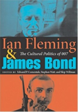 Book Ian Fleming and James Bond: The Cultural Politics Of 007 by Edward P. Comentale