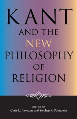 Book Kant and the New Philosophy of Religion by Chris L. Firestone