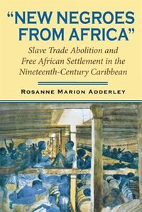 Book New Negroes From Africa: Slave Trade Abolition And Free African Settlement In The Nineteenth… by Rosanne Marion Adderley