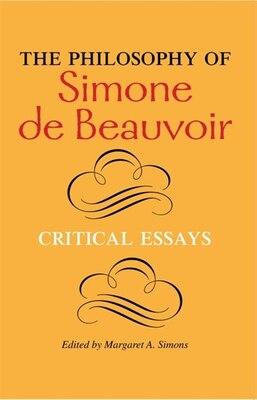 Book The Philosophy of Simone de Beauvoir: Critical Essays by Margaret A. Simons