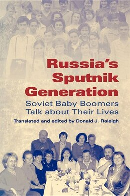 Book Russia's Sputnik Generation: Soviet Baby Boomers Talk about Their Lives by Donald J. Raleigh