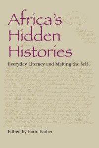 Book Africa's Hidden Histories: Everyday Literacy and Making the Self by Karin Barber