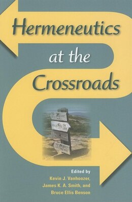 Book Hermeneutics at the Crossroads: by Kevin J. Vanhoozer