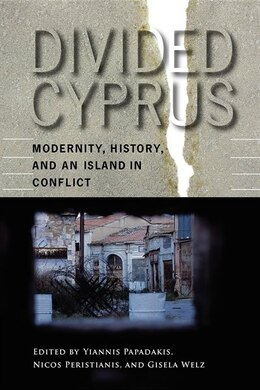 Book Divided Cyprus: Modernity, History, And An Island In Conflict by Yiannis Papadakis