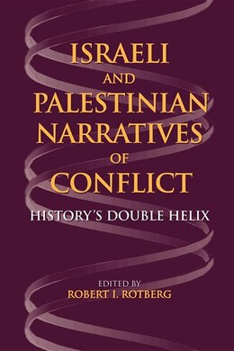 Book Israeli and Palestinian Narratives of Conflict: History's Double Helix by Robert I. Rotberg