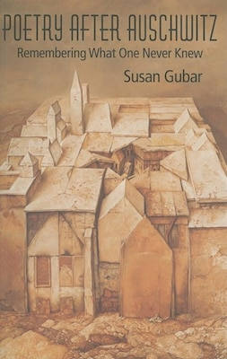 Book Poetry After Auschwitz: Remembering What One Never Knew by Susan Gubar