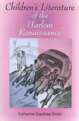 Book Children's Literature Of The Harlem Renaissance by Katharine Capshaw Smith