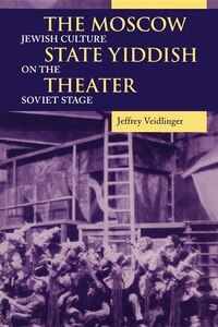 The Moscow State Yiddish Theater: Jewish Culture on the Soviet Stage