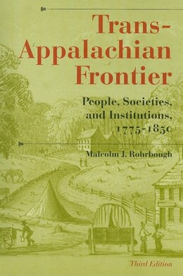Book Trans-appalachian Frontier, Third Edition: People, Societies, And Institutions, 1775-1850 by Malcolm J. Rohrbough