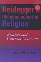 Heidegger's Phenomenology Of Religion: Realism and Cultural Criticism
