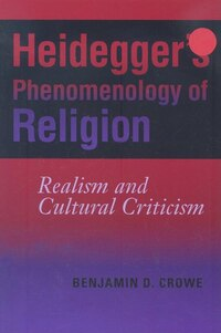 Heidegger's Phenomenology Of Religion: Realism and Cultural Criticism