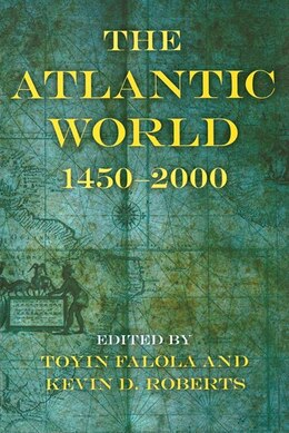 Book The Atlantic World: 1450-2000 by Kevin D. Roberts