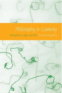 Book Philosophy And Comedy: Aristophanes, Logos, And Eros by Bernard Freydberg