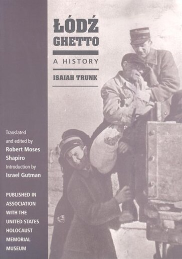 Lódz Ghetto: A History by Isaiah Trunk
