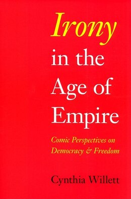 Book Irony In The Age Of Empire: Comic Perspectives On Democracy And Freedom by Cynthia Willett